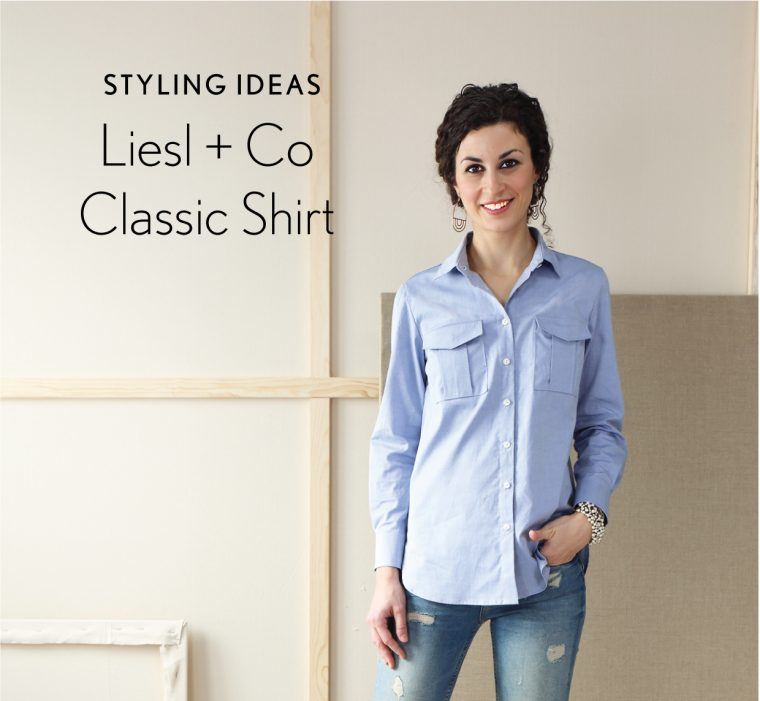 Liesl + Co Classic Shirt sewing pattern styling ideas