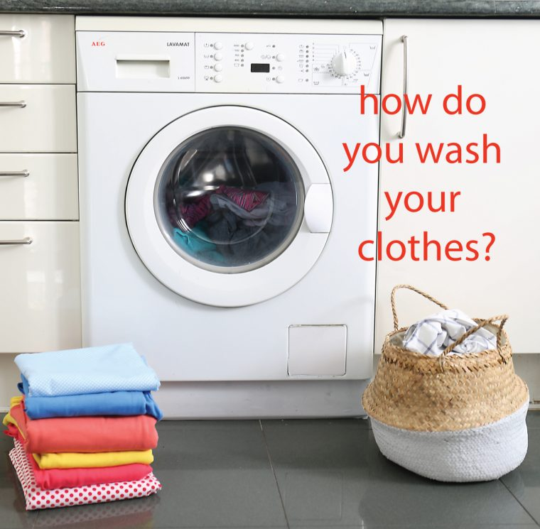 how do you wash your clothes?