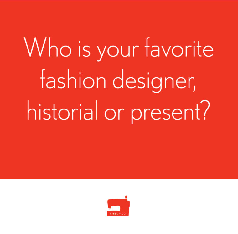 Who is your favorite fashion designer?
